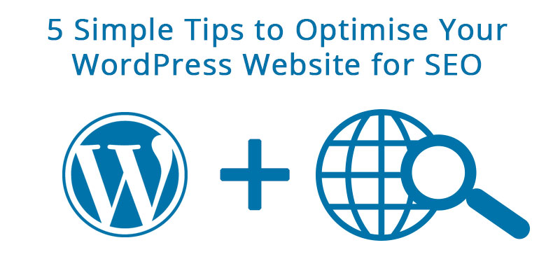 5 Simple Tips to Optimise Your WordPress Website for SEO and Increase Conversions